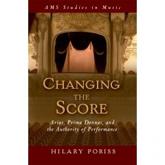 Changing the Score: Arias, Prima Donnas, and the Authority of Performance